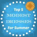 Top 5 Modest Summer Dresses