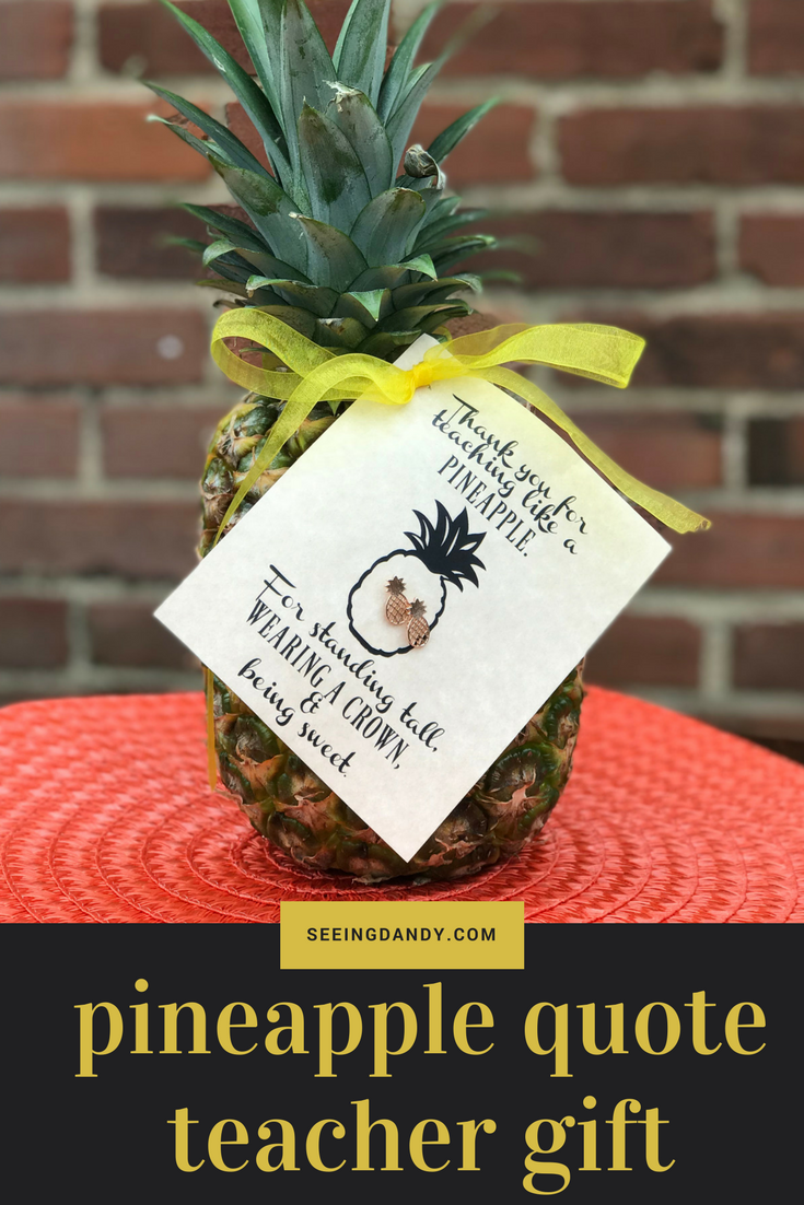 Free printable pineapple quote teacher gift idea seeing dandy it was easy to revamp the popular pineapple quote to work as a teacher thank you youll find the gift idea where to get the earrings negle Image collections