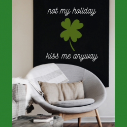 St. Patrick's Day Not My Holiday Kiss Me Anyway Printable